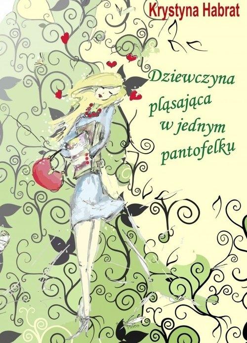 Dziewczyna pląsająca w jednym pantofelku Habrat Krystyna