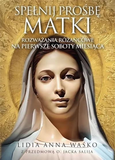 Spełnij prośbę Matki Waśko Lidia Anna