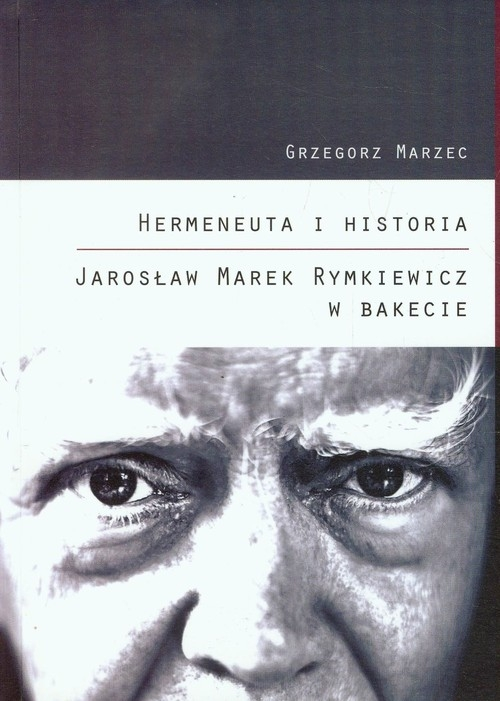 Hermeneuta i historia Jarosław Marek Rymkiewicz w Bakecie Marzec Grzegorz