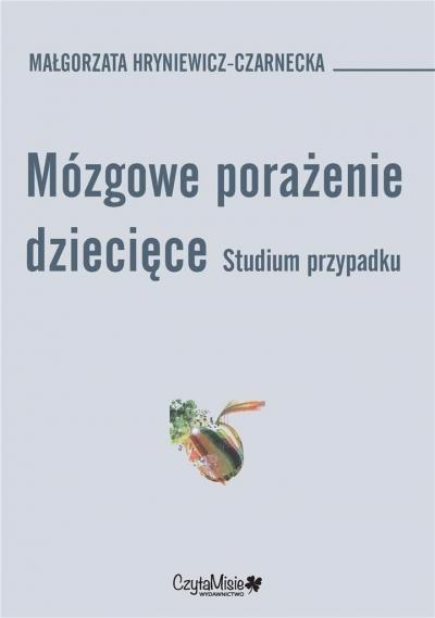 Mózgowe porażenie dziecięce. Studium przypadku Małgorzata Hryniewicz-Czarnecka