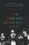 The Dark Side of the Moon The Making of the Pink Floyd Masterpiece Harris John
