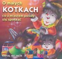 O małych kotkach co z miastem poszły się spotkać Wejner Rafał