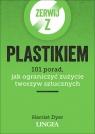 Zerwij z plastikiem. 101 porad, jak ograniczyć zużycie tworzyw Dyer Harriet