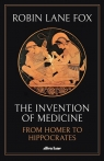 The Invention of Medicine From Homer to Hippocrates Fox Robin Lane