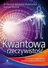 Kwantowa rzeczywistość. Naukowe wyjaśnienie zjawisk nadprzyrodzonych Rutkowska-Adamska Danuta, Dudzik Danuta