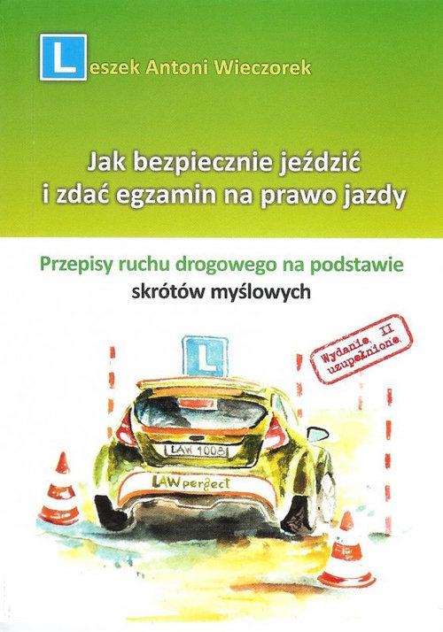 Jak bezpiecznie jeździć i zdać egzamin na prawo jazdy Wieczorek Leszek Antoni