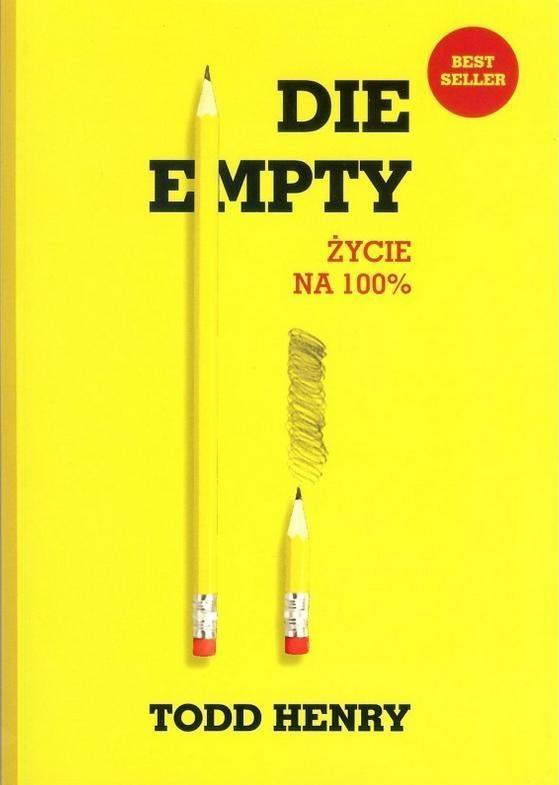Die empty Życie na 100% Todd Henry