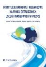Instytucje bankowe i niebankowe na rynku detalicznych usług finansowych w Polsce