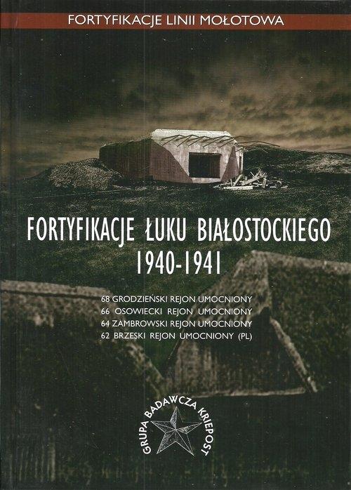 Fortyfikacje Łuku Białostockiego 1940-1941 Świtalska Anna, Bujko Rafał, Gromek Jarosław, Jankus Jankus, Kozdrój Łukasz, Kozdrój Marcin, Kułak J