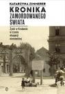 Kronika zamordowanego świata Żydzi w Krakowie w czasie okupacji Katarzyna Zimmerer