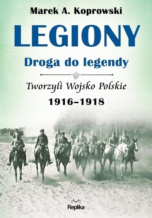 Legiony - droga do legendy Koprowski Marek A.