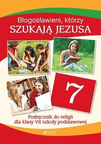 Błogosławieni, którzy szukają Jezusa. Religia. Podręcznik do 7 klasy szkoły podstawowej Elżbieta Kondrak, Ewelina Parszewska, Krzysztof Mielnicki