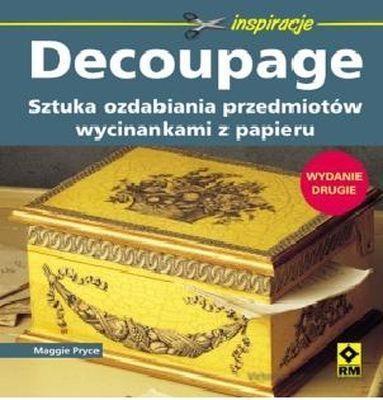 Decoupage Sztuka ozdabiania przedmiotów Pryce Maggie