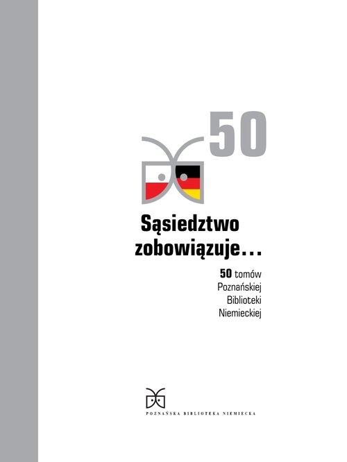Sąsiedztwo zobowiązuje... 50 tomów Poznańskiej Biblioteki Niemieckiej