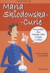 Nazywam się Maria Skłodowska-Curie Cugota Lluis, Luisa Vera