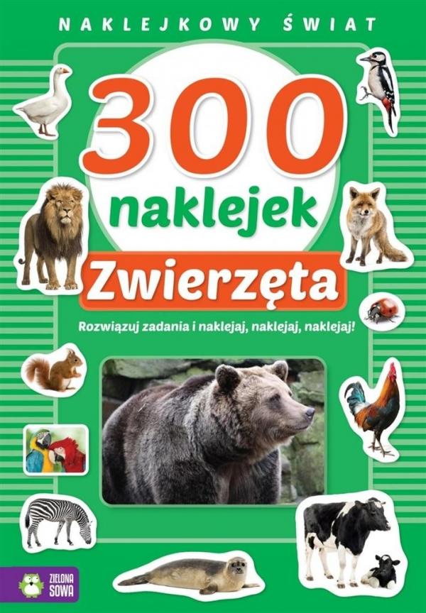 300 naklejek Zwierzęta Naklejkowy świat Opracowanie zbiorowe