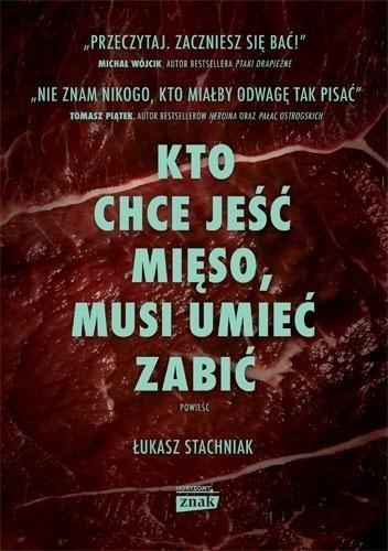 Kto chce jeść mięso, musi umieć zabić Łukasz Stachniak