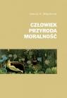Człowiek, przyroda, moralność Majcherek Janusz A.