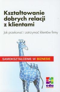 Kształtowanie dobrych relacji z klientami Kenzelmann Peter
