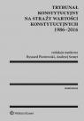 Trybunał Konstytucyjny na straży wartości konstytucyjnych 1986-2016 Piotrowski Ryszard, Szmyt Andrzej