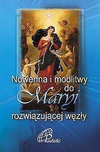 Nowenna i modlitwy do Maryi rozwiązującej węzły praca zbiorowa