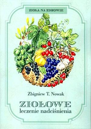Ziołowe leczenie nadciśnienia Nowak Zbigniew T.