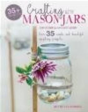 Crafting with Mason Jars and Other Glass Containers Hester Van Overbeek