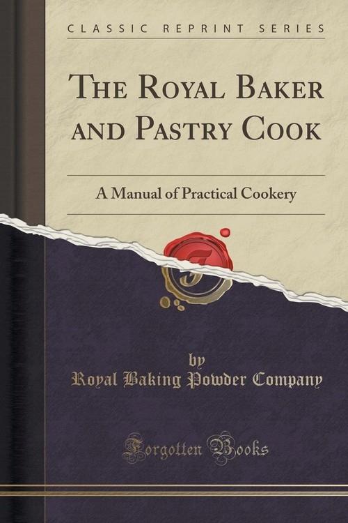 The Royal Baker and Pastry Cook Company Royal Baking Powder