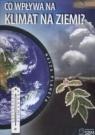 Nasza planeta Co wpływa na klimat Ziemi