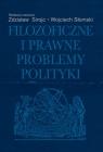 Filozoficzne i prawne problemy polityki Sirojć Zdzisław, Słomski Wojciech (red.)