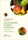 Ajurwedyjska książka kucharska Jak zdrowo żyć i dobrze się odżywiać