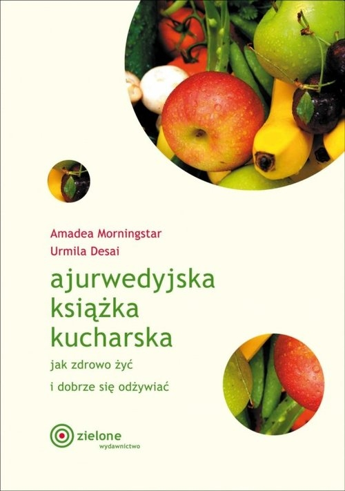 Ajurwedyjska książka kucharska Jak zdrowo żyć i dobrze się odżywiać Morningstar Amadea, Desai Urmila