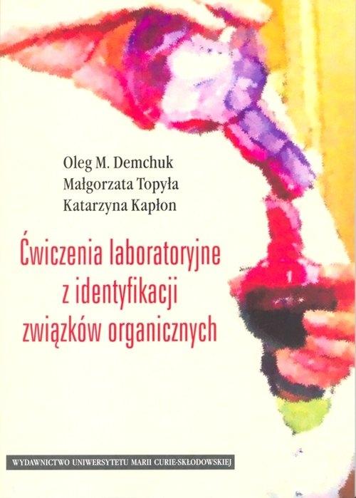 Ćwiczenia laboratoryjne z identyfikacji związków organicznych Demchuk Oleg M., Topyła Małgorzata, Kapłon Katarzyna