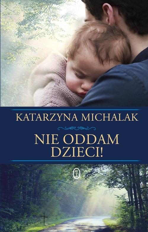 Nie oddam dzieci! Michalak Katarzyna