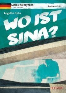 Niemiecki Kryminał z ćwiczeniami Wo ist Sina? Bohn Angelika