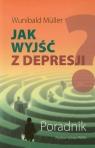 Jak wyjść z depresji Poradnik Muller Wunibald