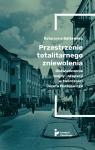 Przestrzenie totalitarnego zniewolenia Doświadczenie wojny i okupacji w Bałżewska Katarzyna