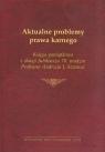 Aktualne problemy prawa karnego Księga pamiątkowa z okazji Jubileuszu 70. urodzin Profesora Andrzeja J. Szwarca