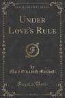 Under Love's Rule (Classic Reprint)
