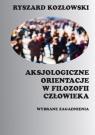 Aksjologiczne orientacje w filozofii człowieka Wybrane zagadnienia Kozłowski, Ryszard