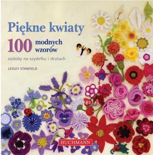 Piękne kwiaty 100 modnych wzorów Stanfield Lesley