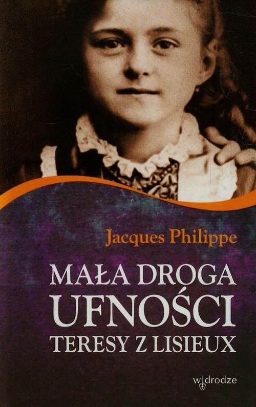 Mała droga ufności Teresy z Lisieux Philippe Jacques