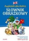Angielski dla dzieci. Słownik obrazkowy Praca zbiorowa