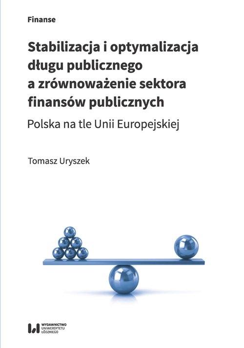 Stabilizacja i optymalizacja długu publicznego a zrównoważenie sektora finansów publicznych Uryszek Tomasz