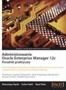 Administrowanie Oracle Enterprise Manager 12c Poradnik praktyczny Poradnik