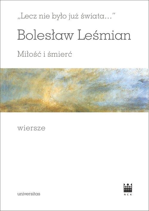Lecz nie było już świata Miłość i śmierć Wiersze Leśmian Bolesław