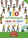150 rytmicznych zabaw dla dzieci Spotkanie z muzyką z płytą CD