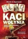 Kaci Wołynia Najkrwawsi ludobójcy Polaków Koprowski Marek A.