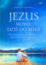 Jezus mówił dziś do mnie. Historie cudownych... James Stuart Bell, Paweł Kruk