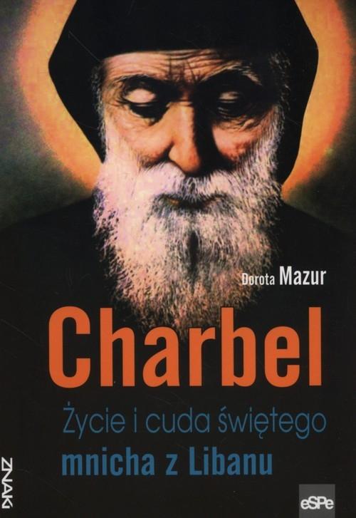 Charbel Życie i cuda świętego mnicha z Libanu Mazur Dorota